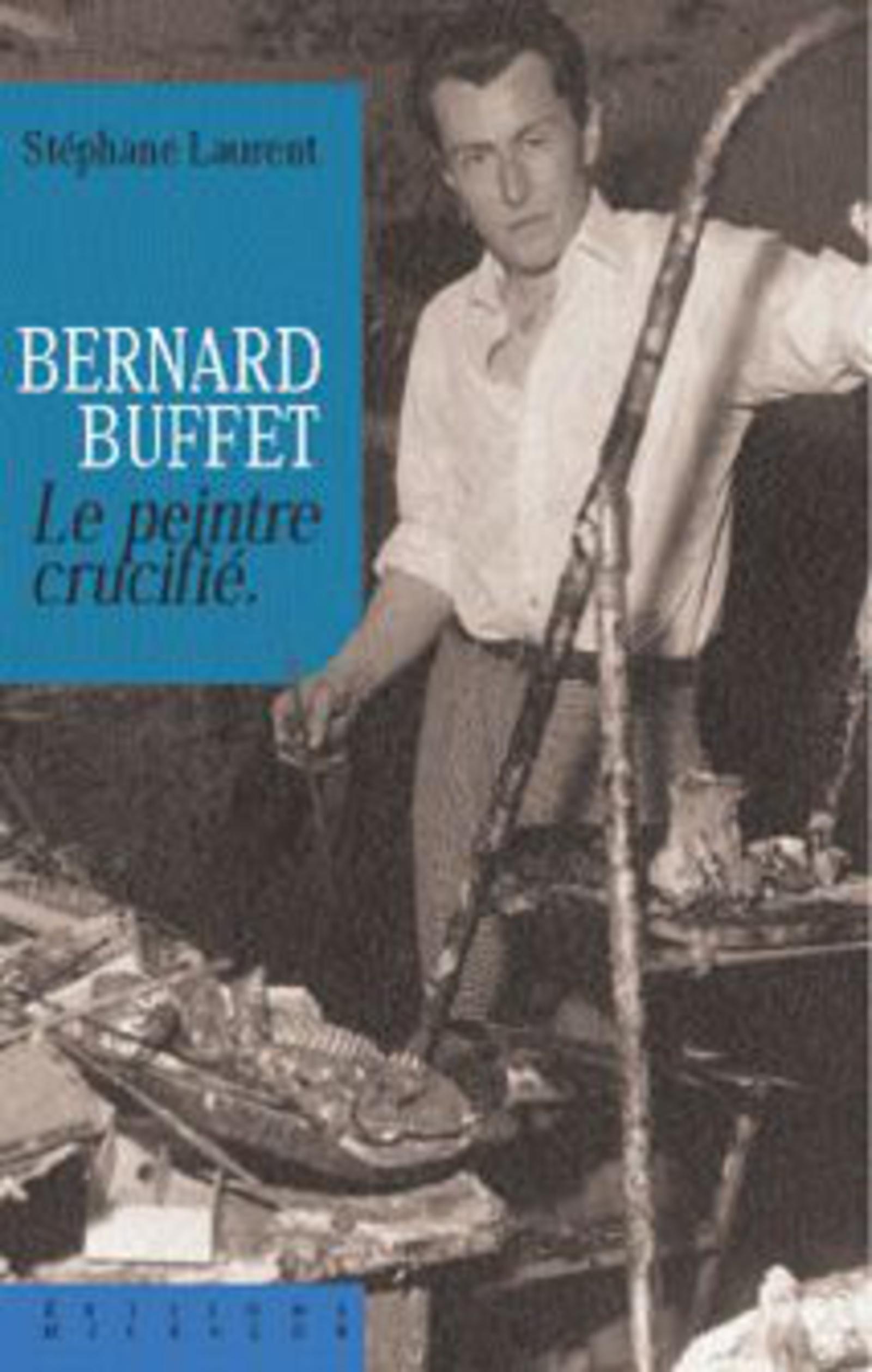 Bernard buffet le peintre crucifi st phane laurent for Buffet peintre