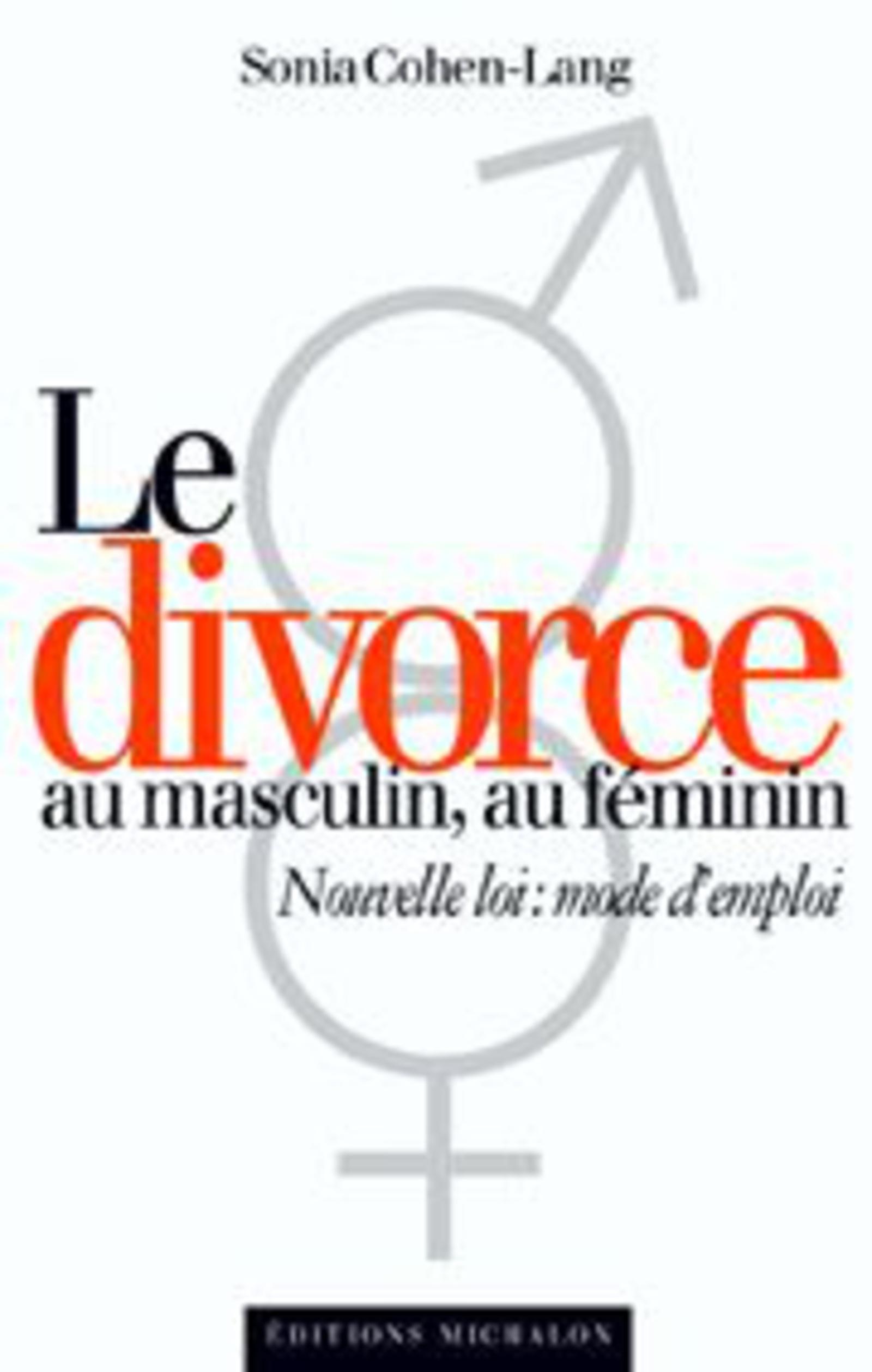 le divorce au masculin au f minin nouvelle loi mode d 39 emploi sonia cohen lang livre. Black Bedroom Furniture Sets. Home Design Ideas